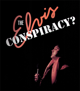 The Elvis Conspiracy?